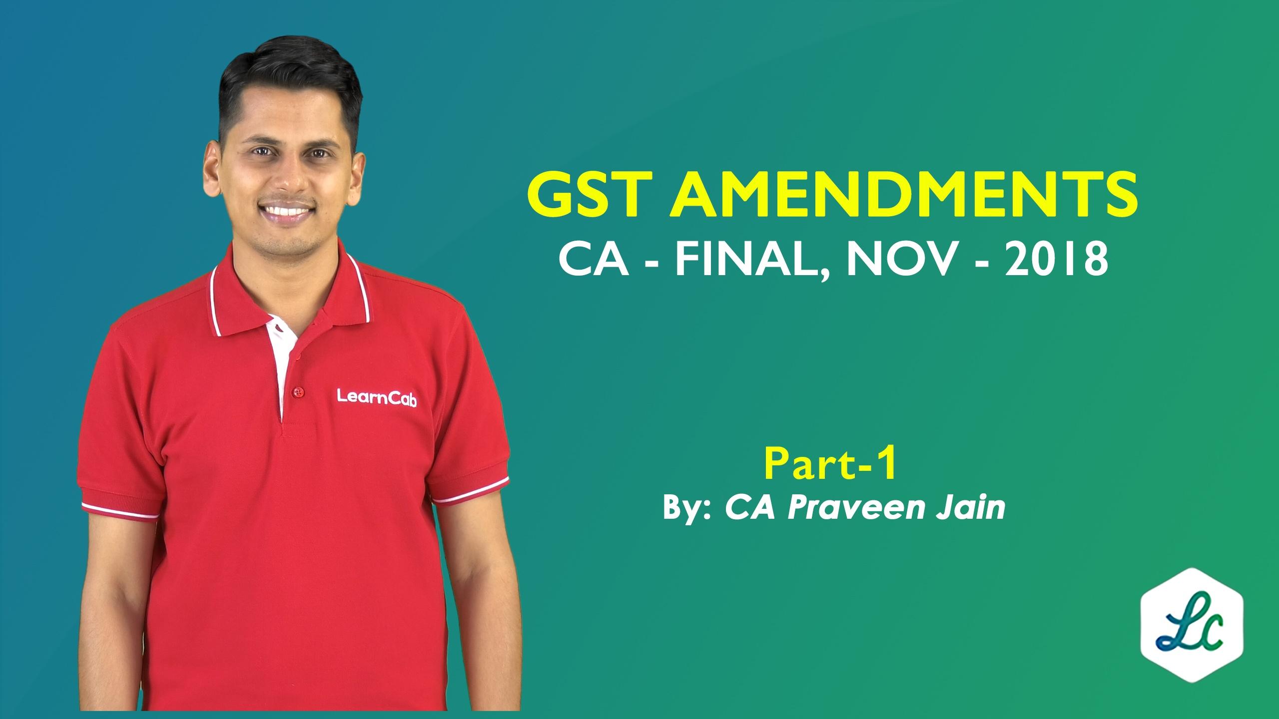 GST AMENDMENTS- PART-1-CA -FINAL-NOV 2018